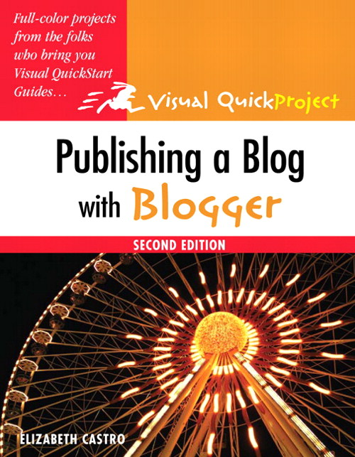 Publishing a Blog with Blogger: Visual QuickProject Guide, 2nd Edition