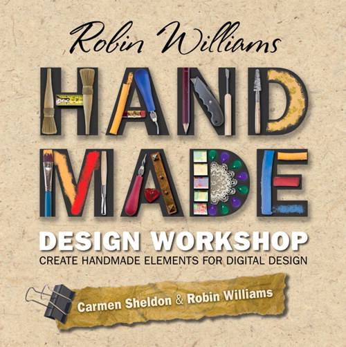 Robin Williams Handmade Design Workshop: Create Handmade Elements for Digital Design