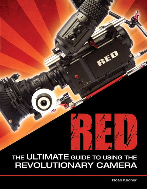 RED: The Ultimate Guide to Using the Revolutionary Camera