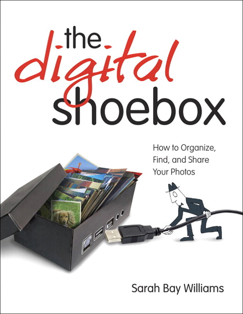 Digital Shoebox: How to Organize, Find, and Share Your Photos, The