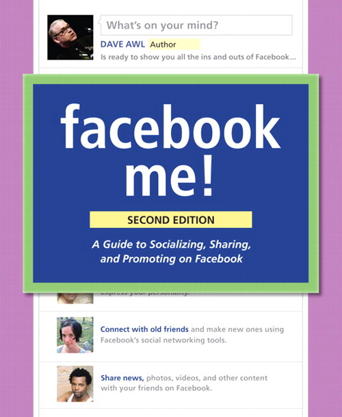 Facebook Me! A Guide to Socializing, Sharing, and Promoting on Facebook, 2nd Edition