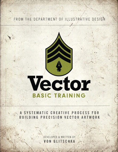Vector Basic Training: A Systematic Creative Process for Building Precision Vector Artwork