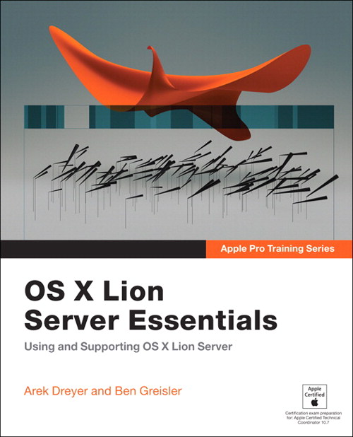 Apple Pro Training Series: OS X Lion Server Essentials ...