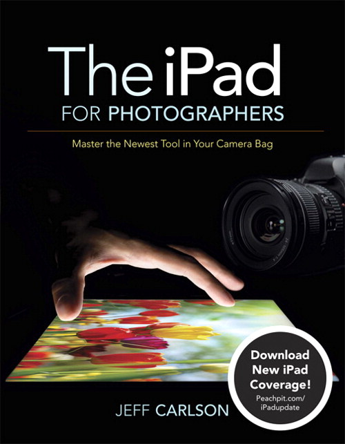 iPad for Photographers, The: Master the Newest Tool in Your Camera Bag