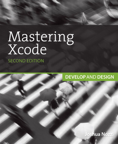 Mastering Xcode: Develop and Design, 2nd Edition