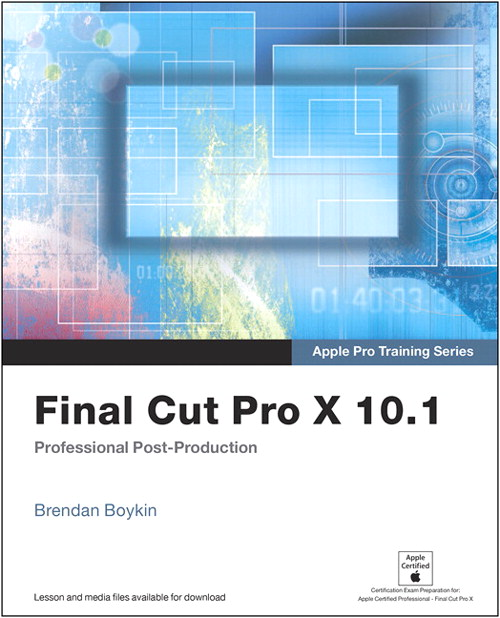 Apple Pro Training Series: Final Cut Pro X 10.1: Professional Post-Production