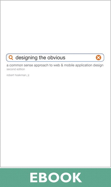 Designing the Obvious: A Common Sense Approach to Web & Mobile Application Design, 2nd Edition