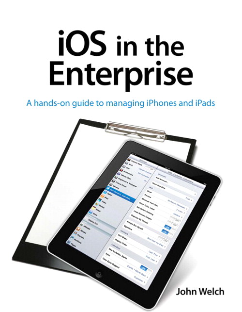 iOS in the Enterprise: A hands-on guide to managing iPhones and iPads
