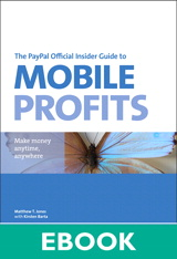 PayPal Official Insider Guide to Mobile Profits, The: Make money anytime, anywhere