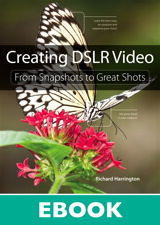 Creating DSLR Video: From Snapshots to Great Shots