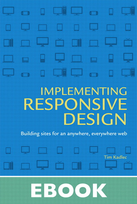 Implementing Responsive Design: Building sites for an anywhere, everywhere web