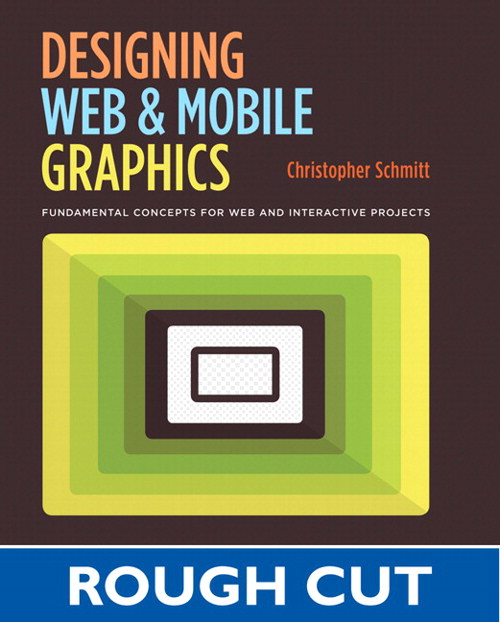 Designing Web and Mobile Graphics: Fundamental concepts for web and interactive projects, Rough Cuts