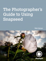 Photographer's Guide to Using Snapseed, The