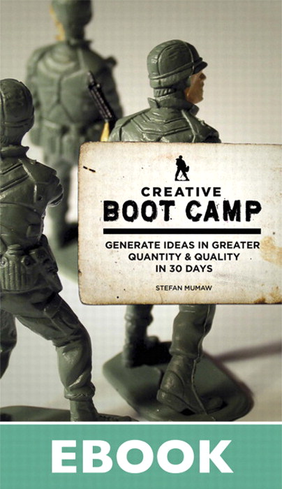 Creative Boot Camp: Generate Ideas in Greater Quantity and Quality in 30 days