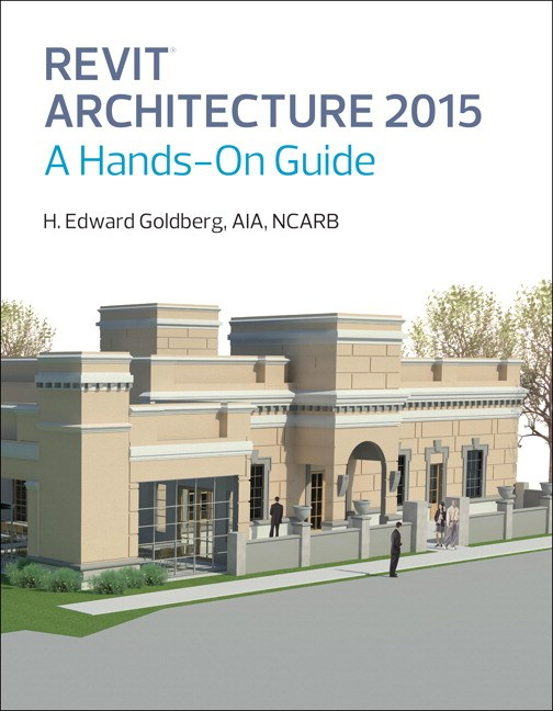 Revit Architecture 2015: A Hands-On Guide