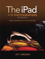 iPad for Photographers, The: Master the Newest Tool in your Camera Bag, 2nd Edition