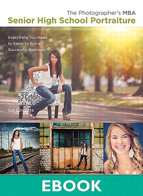 Photographer's MBA, Senior High School Portraiture, The: Everything You Need to Know to Run a Successful Business