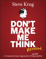 Don't Make Me Think, Revisited: A Common Sense Approach to Web Usability, 3rd Edition