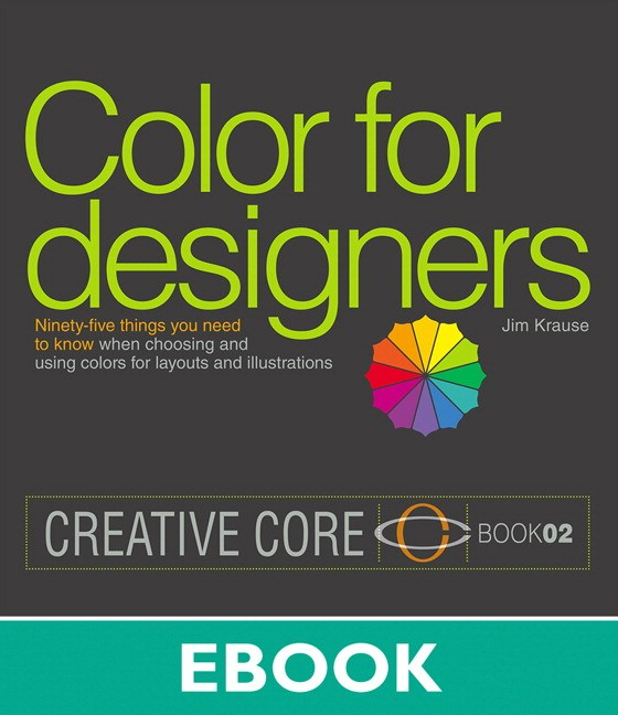 Color for Designers: Ninety-five things you need to know when choosing and using colors for layouts and illustrations