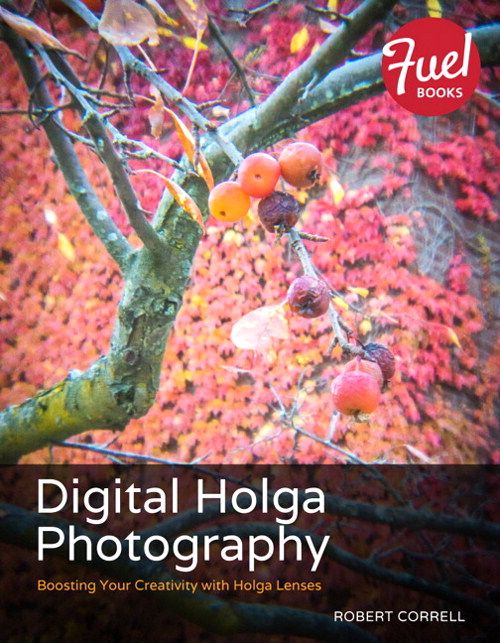 Digital Holga Photography: Boosting Your Creativity with Holga Lenses