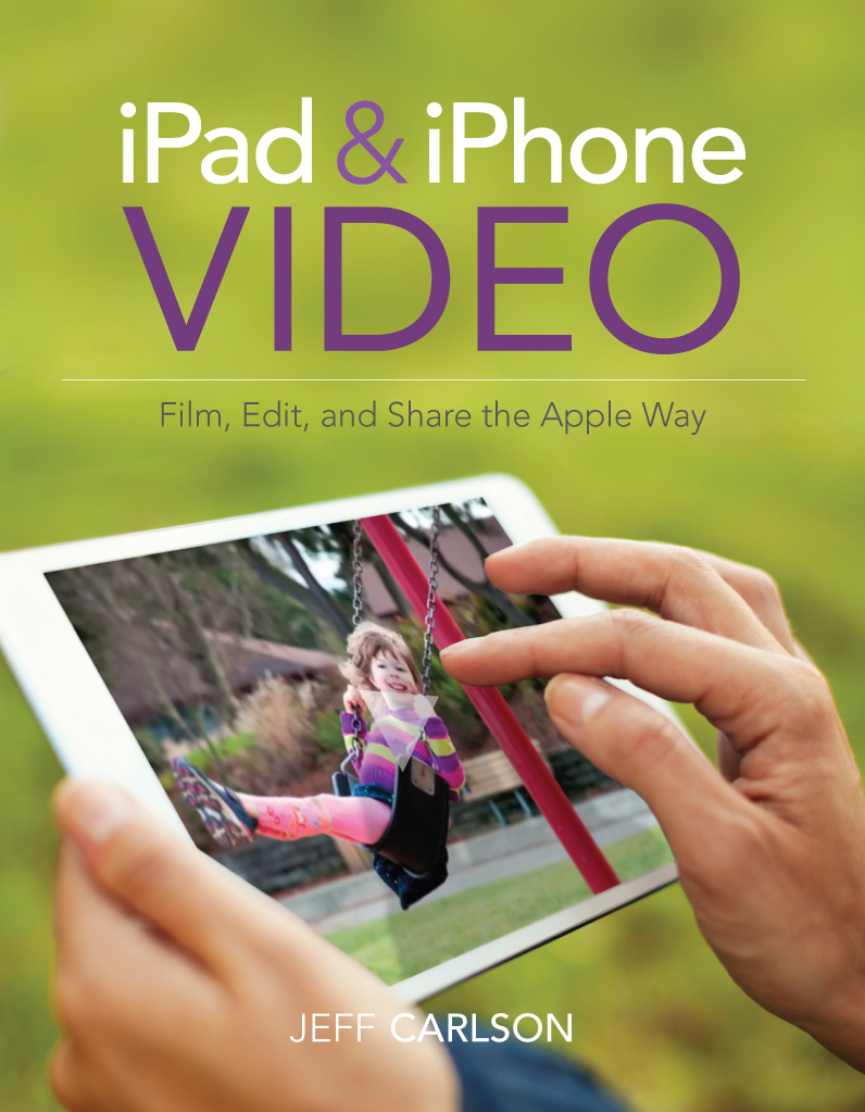 iPad and iPhone Video: Film, Edit, and Share the Apple Way