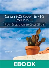 Canon EOS Rebel T6s / T6i (760D / 750D): From Snapshots to Great Shots