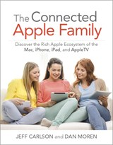 Connected Apple Home, The: Discover the Rich Apple Ecosystem of the Mac, iPhone, iPad, and AppleTV