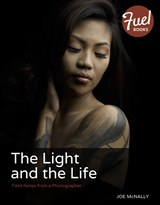 The Light and the Life: Field Notes from a Photographer 