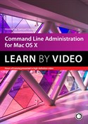 Apple Pro Video Series: Command Line Administration LBV