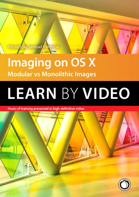 Imaging on OS X Learn by Video: Modular Vs Monolithic Images