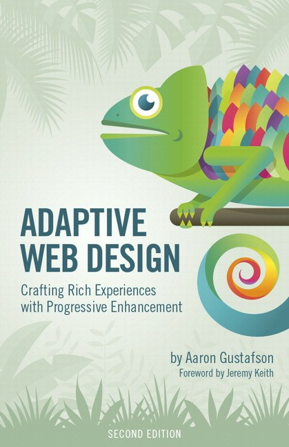 Adaptive Web Design: Crafting Rich Experiences with Progressive Enhancement, 2nd Edition