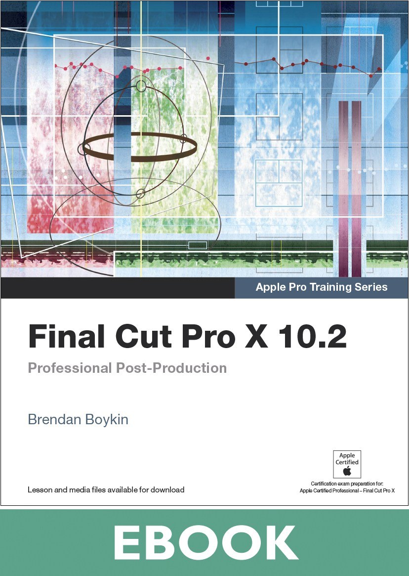 Apple Pro Training Series: Final Cut Pro X 10.2: Professional Post-Production