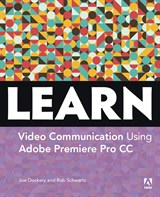 Learn Adobe Premiere Pro CC for Video Communication, Web Edition: Adobe Certified Associate Exam Preparation