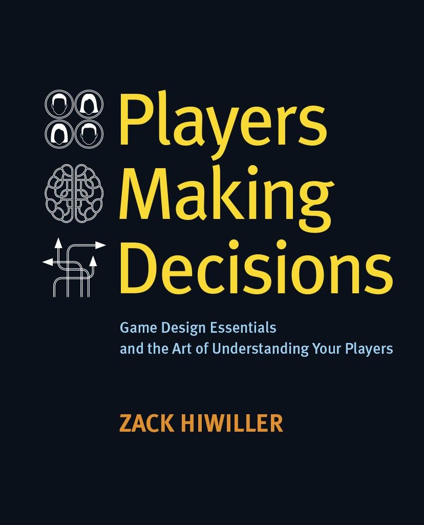 Players Making Decisions: Game Design Essentials and the Art of Understanding Your Players