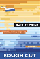 Data at Work: Best practices for creating effective charts and information graphics in Microsoft Excel, Rough Cuts