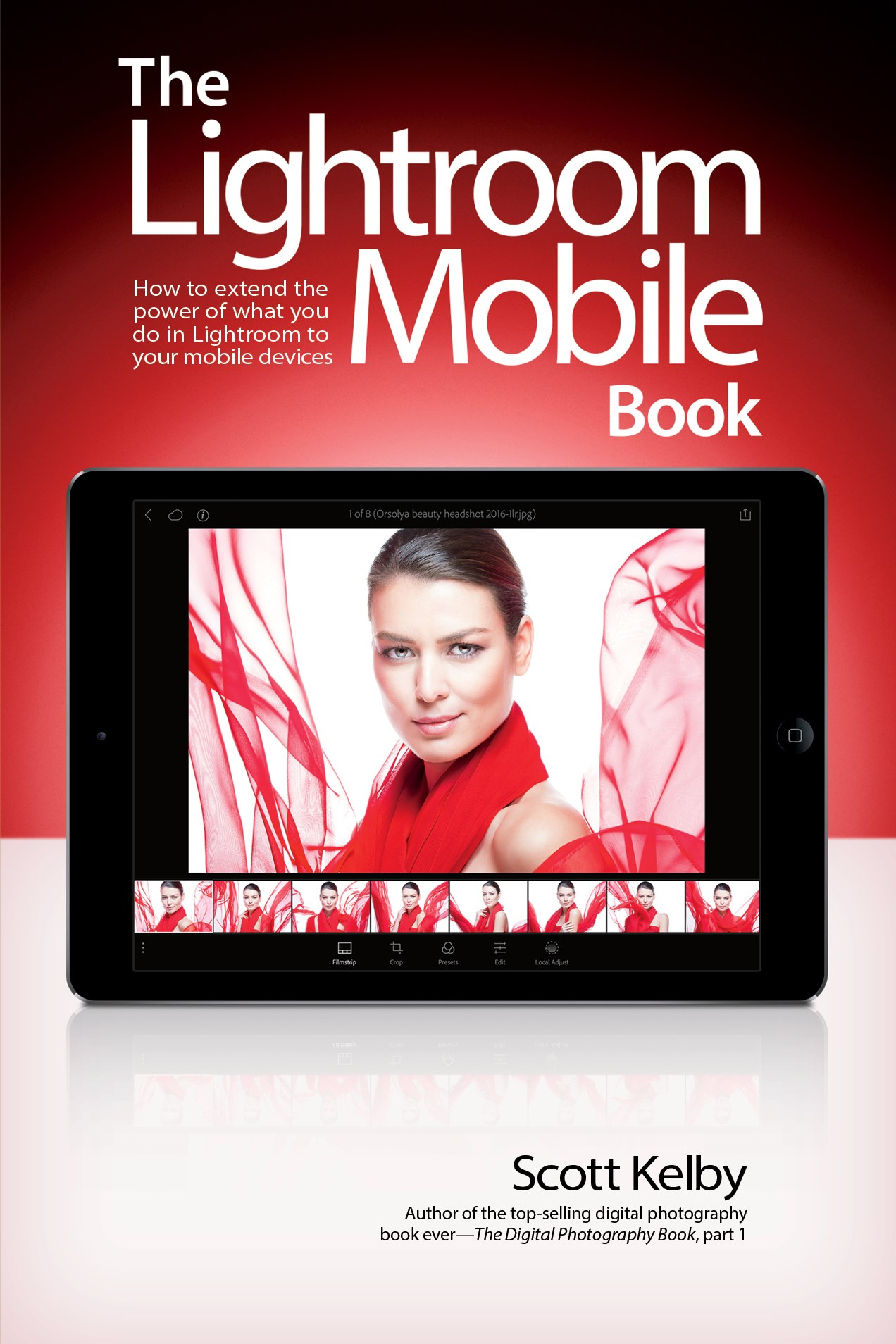 Lightroom Mobile Book, The: How to extend the power of what you do in Lightroom to your mobile devices