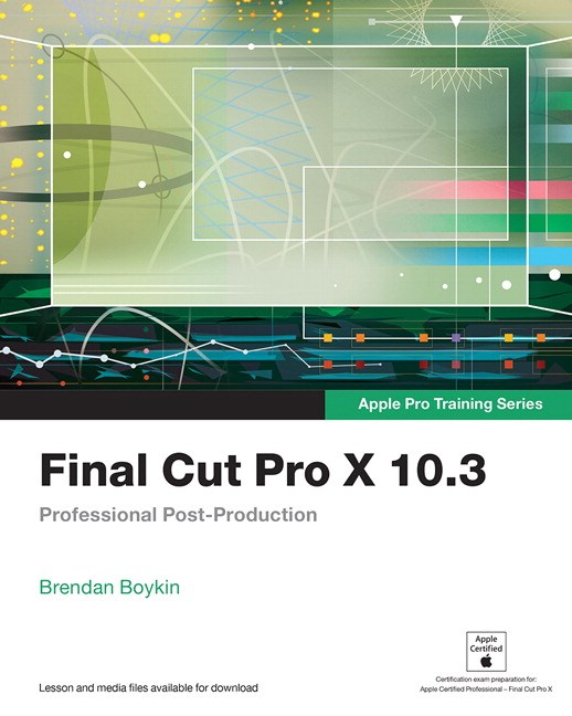 Final Cut Pro X 10.3 - Apple Pro Training Series