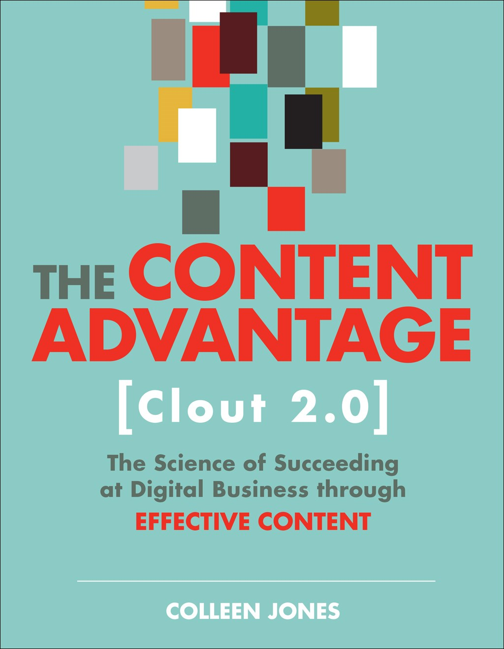 The Content Advantage (Clout 2.0): The Science of Succeeding at Digital Business through Effective Content, 2nd Edition