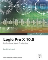 Logic Pro X 10.5 - Apple Pro Training Series: Professional Music Production