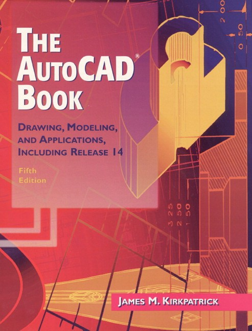 AutoCAD Book, The: Drawing, Modeling, and Applications Including Release 14, 5th Edition