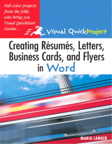 Creating Resumes, Letters, Business Cards, and Flyers in Word: Visual QuickProject Guide