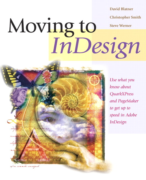 Moving to InDesign: Use What You Know About QuarkXPress and PageMaker to Get Up to Speed in InDesign Fast!