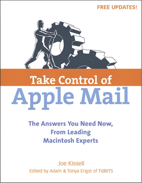 Take Control of Apple Mail: Solve Problems, Work Smart, and End Spam