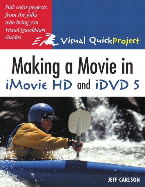 Making a Movie in iMovie HD and iDVD 5: Visual QuickProject Guide
