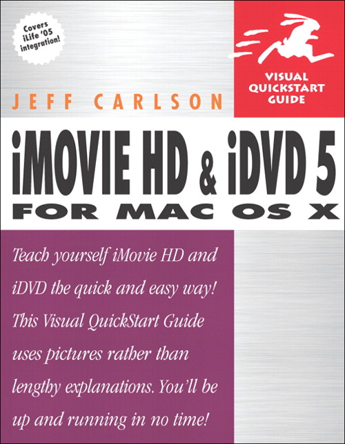 iMovie HD and iDVD 5 for Mac OS X: Visual QuickStart Guide