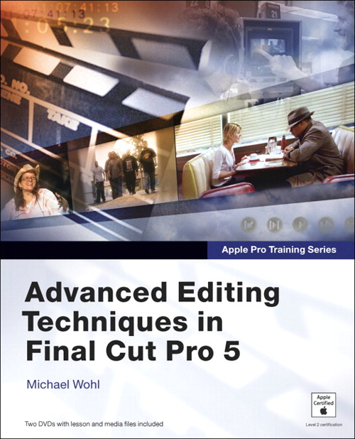 Apple Pro Training Series: Advanced Editing Techniques in Final Cut Pro 5