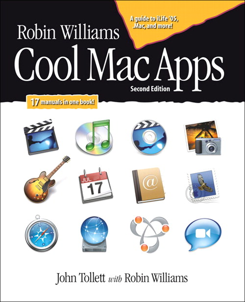 Robin Williams Cool Mac Apps, Second Edition: A guide to iLife 05, .Mac, and more, 2nd Edition