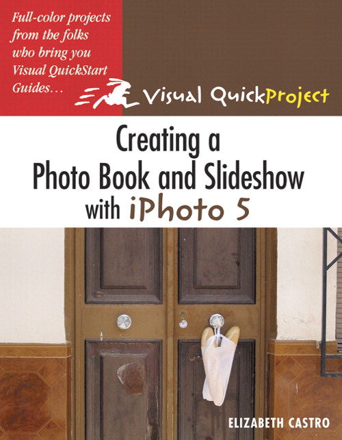 Creating a Photo Book and Slideshow with iPhoto 5: Visual QuickProject Guide