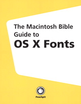 Macintosh Bible Guide to OS X Fonts, The