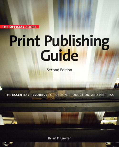 Official Adobe Print Publishing Guide, Second Edition: The Essential Resource for Design, Production, and Prepress, The, 2nd Edition